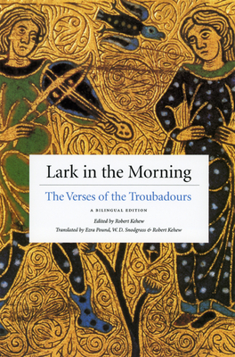 Lark in the Morning: The Verses of the Troubadours - Kehew, Robert (Translated by), and Pound, Ezra (Translated by), and Snodgrass, W D (Translated by)