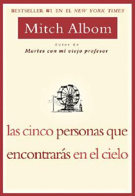 Las Cinco Personas Que Encontaras En El Cielo - Albom, Mitch, and Antolin Rato, Mariano (Translated by)