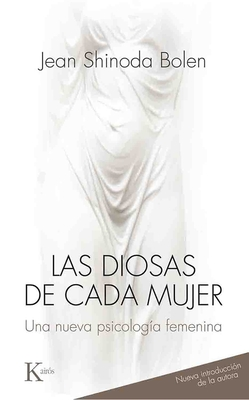 Las Diosas de Cada Mujer: Una Nueva Psicologia Femenina - Bolen, Jean Shinoda