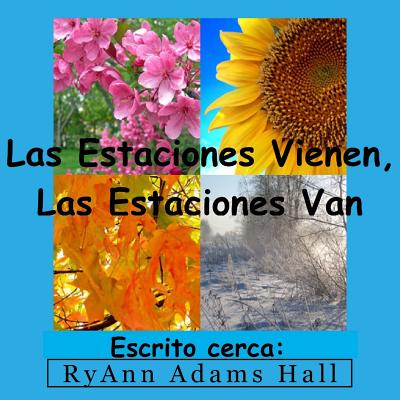 Las Estaciones Vienen, Las Estaciones Van: Children's Spanish Book - Hall, Mrs Ryann Adams