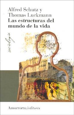 Las Estructuras de La Vida - Luckmann, Thomas, and Schutz, Alfred