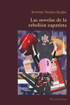 Las Novelas de la Rebelion Zapatista - Kristine Vanden Berghe