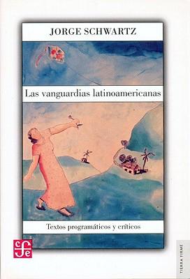 Las Vanguardias Latinoamericanas: Textos Programaticos y Criticos - Schwartz, Jorge