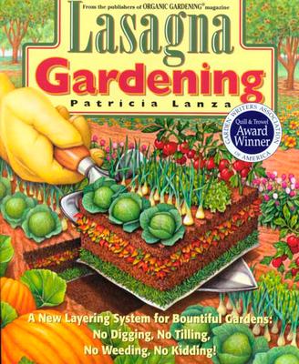 Lasagna Gardening: A New Layering System for Bountiful Gardens: No Digging, No Tilling, No Weeding, No Kidding! - Lanza, Patricia