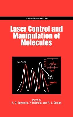 Laser Control and Manipulation of Molecules - Bandrauk, A D