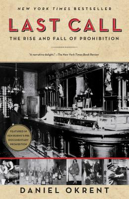 Last Call: The Rise and Fall of Prohibition - Okrent, Daniel