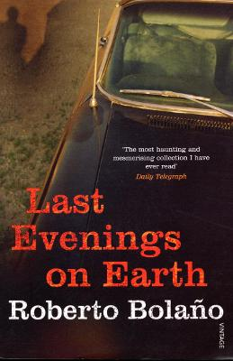 Last Evenings on Earth - Bolano, Roberto