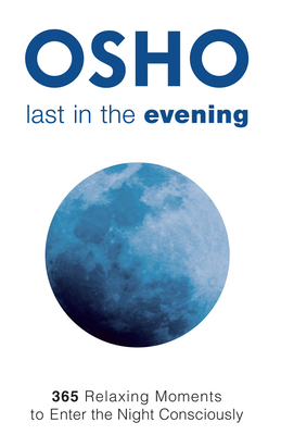 Last in the Evening: 365 Relaxing Moments to Enter the Night Consciously - Osho, and Osho International Foundation (Compiled by)
