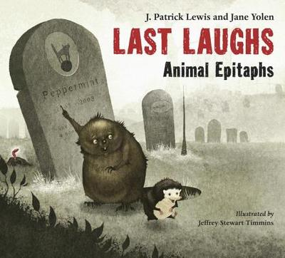 Last Laughs: Animal Epitaphs - Lewis, J Patrick, and Yolen, Jane