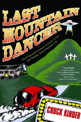 Last Mountain Dancer: Hard-Earned Lessons in Love, Loss, and Honky-Tonk Outlaw Life - Kinder, Chuck