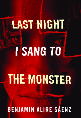 Last Night I Sang to the Monster - Saenz, Benjamin Alire