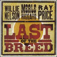 Last of the Breed - Willie Nelson/Merle Haggard/Ray Price