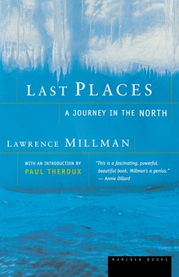Last Places: A Journey in the North - Millman, Lawrence, and Theroux, Paul (Introduction by)