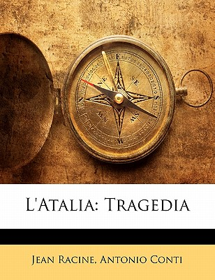 L'Atalia: Tragedia (1753) - Racine, Jean Baptiste, and Conti, Antonio (Editor)