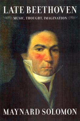 Late Beethoven: Music, Thought, Imagination - Solomon, Maynard