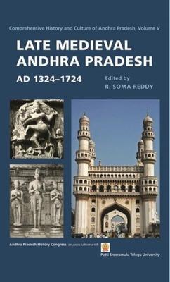 Late Medieval Andhra Pradesh, AD 1324-1724 - Reddy, R. Soma