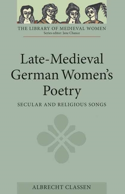Late-Medieval German Women's Poetry: Secular and Religious Songs - Classen, Albrecht (Translated by)