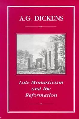 Late Monasticism and Reformation - Dickens, A G