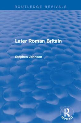Later Roman Britain - Johnson, Stephen