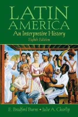 Latin America: An Interpretive History - Burns, E Bradford, and Charlip, Julie A