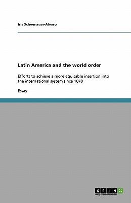 Latin America and the World Order - Schoenauer-Alvaro, Iris