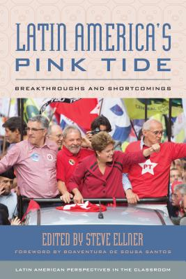 Latin America's Pink Tide: Breakthroughs and Shortcomings - Ellner, Steve (Editor), and de Sousa Santos, Boaventura (Foreword by)