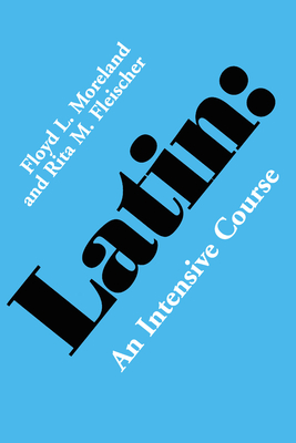 Latin: An Intensive Course - Moreland, Floyd L, and Moreland, Flloyd L, and Fleischer, Rita M, PhD
