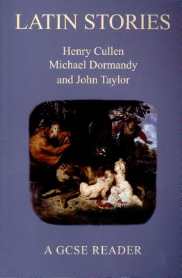 Latin Stories: A GCSE Reader - Cullen, Henry, and Dormandy, Michael, and Taylor, John