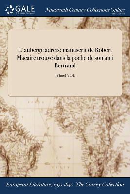 L'Auberge Adrets: Manuscrit de Robert Macaire Trouve Dans La Poche de Son Ami Bertrand; I(er)Vol - Raban (Creator)
