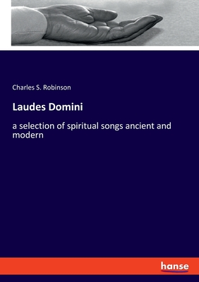 Laudes Domini: a selection of spiritual songs ancient and modern - Robinson, Charles S