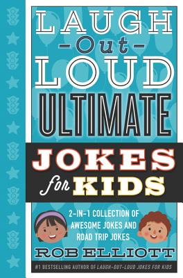 Laugh-Out-Loud Ultimate Jokes for Kids: 2-In-1 Collection of Awesome Jokes and Road Trip Jokes - Elliott, Rob