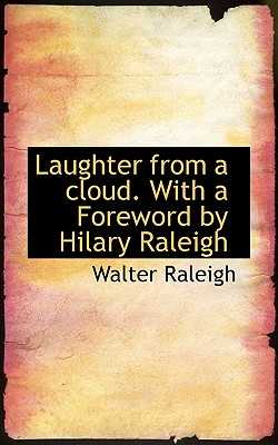 Laughter from a Cloud. with a Foreword by Hilary Raleigh - Raleigh, Walter, Sir