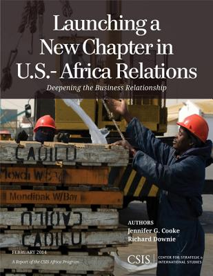 Launching a New Chapter in U.S.-Africa Relations: Deepening the Business Relationship - Cooke, Jennifer G