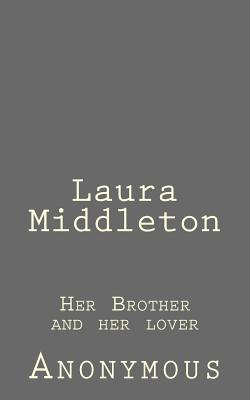 Laura Middleton: Her Brother and Her Lover - Anonymous