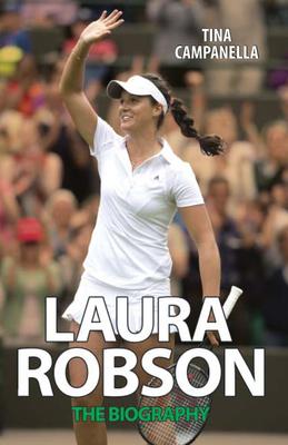 Laura Robson: The Biography - Campanella, Tina