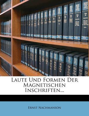 Laute Und Formen Der Magnetischen Inschriften - Nachmanson, Ernst