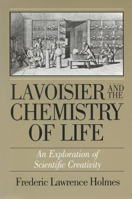 Lavoisier & the Chemistry of Life - Holmes, Frederic Lawrence