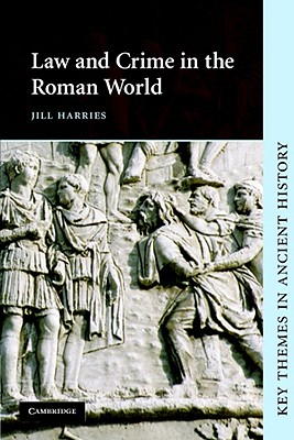 Law and Crime in the Roman World - Harries, Jill