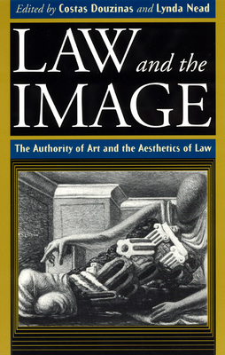 Law and the Image: The Authority of Art and the Aesthetics of Law - Douzinas, Costas, Professor (Editor)