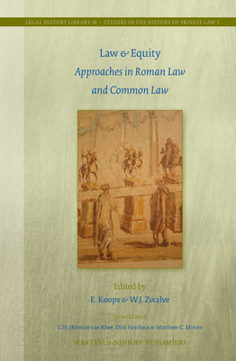 Law & Equity: Approaches in Roman Law and Common Law - Koops, E