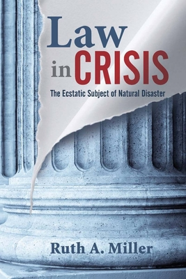 Law in Crisis: The Ecstatic Subject of Natural Disaster - Miller, Ruth A