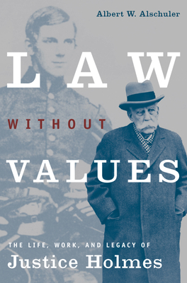 Law Without Values: The Life, Work, and Legacy of Justice Holmes - Alschuler, Albert W