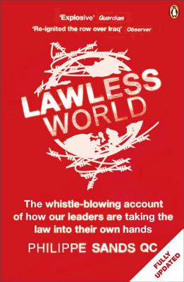 Lawless World: Making and Breaking Global Rules - Sands, Philippe, QC