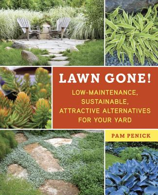 Lawn Gone!: Low-Maintenance, Sustainable, Attractive Alternatives for Your Yard - Penick, Pamela Sue