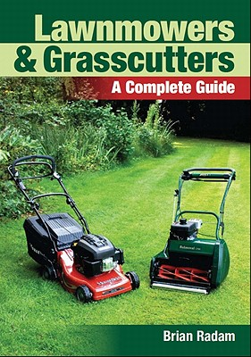 Lawnmowers and Grasscutters: A Complete Guide - Radam, Brian
