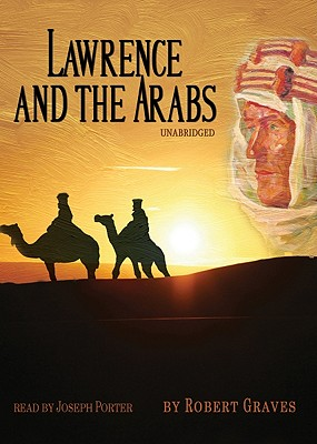 Lawrence and the Arabs - Graves, Robert, and Porter, Joseph (Read by)