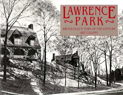 Lawrence Park: Bronxville's Turn-Of-The-Century Art Colony - Hoagland, Loretta, and Marshall, Robert (Editor), and Campion, Nardi Reeder (Designer)
