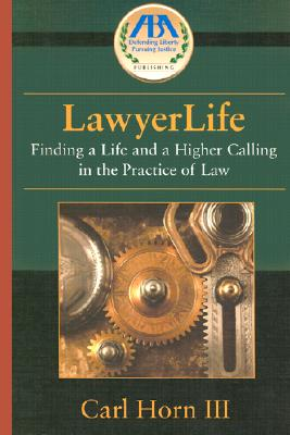 Lawyerlife: Balancing Life and a Career in Law - Horn, Carl