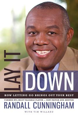 Lay It Down: How Letting Go Brings Out Your Best - Cunningham, Randall
