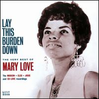 Lay This Burden Down: The Very Best of Mary Love - Mary Love